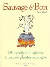 Sauvage et bon ; 139 recettes de cuisine a base de plantes sauvages - Intérieur - Format classique