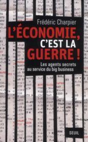 L'économie, c'est la guerre ! les agents secrets au service du big business - Couverture - Format classique