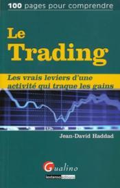 Le trading ; les vrais leviers d'une activité qui traque les gains - Couverture - Format classique