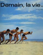 Demain, La Vie... - Choix De Textes Groupes Par Themes Et Orientes Vers Les Disciplines D'Eveil - Couverture - Format classique