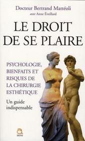 Le droit de se plaire ; psychologie, bienfaits et risques de la chirurgie esthétique ; un guide indispensable - Intérieur - Format classique