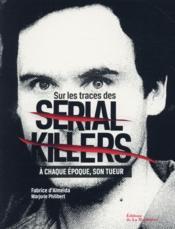 Sur les traces des serial killers ; à chaque époque, son tueur - Couverture - Format classique