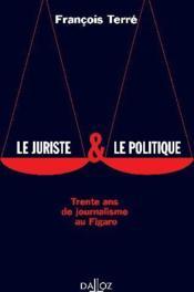Le juriste & le politique. trente ans de journalisme au figaro - 1ere ed. - Couverture - Format classique