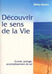 Decouvrir Le Sens De La Vie - Ecoute, Partage, Accomplissement De Soi - Couverture - Format classique