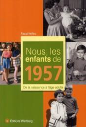Nous, Les Enfants De 1957 ; De La Naissance A L'Age Adulte - Couverture - Format classique