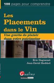 Les placements dans le vin ; une goutte de plaisir dans votre patrimoine - Couverture - Format classique