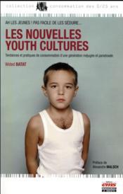 Les nouvelles youth cultures ; tendances et pratiques de consommation d'une génération méjugée et paradoxale - Couverture - Format classique