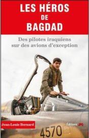 Les héros de Bagdad ; des pilotes irakiens sur des avions d'exception - Couverture - Format classique