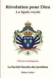 Révolution pour Dieu ; la lignée royale : l'historie Carolingienne - Couverture - Format classique