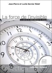 La force de l'invisible : la science du dédoublement du temps - Couverture - Format classique