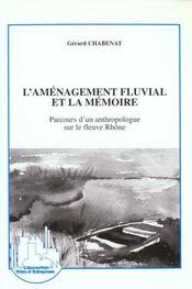 L'aménagement fluvial et la mémoire ; parcours d'un anthropologue sur le fleuve Rhône - Intérieur - Format classique