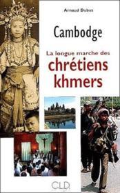 Cambodge ; la longue marche des chrétiens khmers - Couverture - Format classique