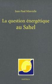 La question énergétique au Sahel - Couverture - Format classique