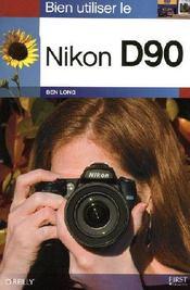 Bien utiliser le Nikon D90 - Couverture - Format classique