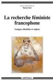 La recherche féministe francophone ; langue, identités et enjeux - Couverture - Format classique