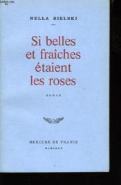 Si Belles Et Fraiches Etaient Les Roses - Couverture - Format classique