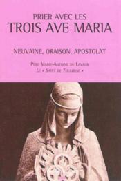 Prier avec les trois ave maria ; neuvaine, oraison, apostolat - Couverture - Format classique