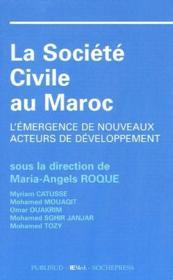 La société civile au Maroc ; l'émergence de nouveaux acteurs de developpement - Couverture - Format classique