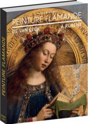 Peinture flamande ; de Van Eyck à Rubens - Couverture - Format classique