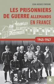 Les prisonniers de guerre allemands en France, 1945-1947 - Couverture - Format classique