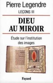 Dieu au miroir - etudes sur l'institution des images - Couverture - Format classique