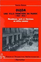 Oujda Une Ville Frontiere Du Maroc (1907-1956) - Intérieur - Format classique