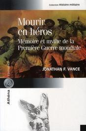Mourir en héros ; mémoire et mythe de la première guerre mondiale - Intérieur - Format classique