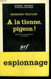 A La Tienne, Pigeon ! ( Good Luck, Sucker ). Collection : Serie Noire N° 764 - Couverture - Format classique