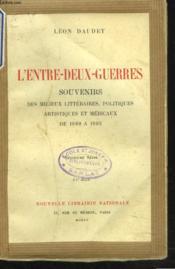L'Entre-Deux-Guerres. Souvenirs Des Milieux Litteraires, Politiques, Artistiques Et Medicaux De 1880 A 1905. - Couverture - Format classique
