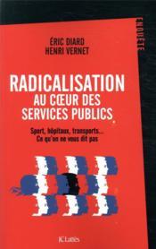 Radicalisation au coeur des services publics ; sport, hôpitaux, transports... ce qu'on ne vous dit pas - Couverture - Format classique