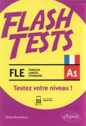 FLE (français langue étrangere) flash tests. A1. testez votre niveau de français ! - Couverture - Format classique