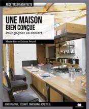 Une maison bien conçue ; pour gagner en confort - Couverture - Format classique