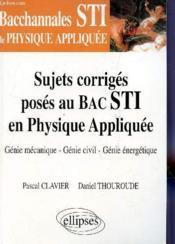 Bacchannales Sti ; Sujets Corrigés Posés Au Bac Sti En Physique Appliquée ; Génie Mécanique-Génie Civil-Génie Energetique - Couverture - Format classique