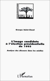 Image candidate à l'élection presidentielle de 1995 ; analyse des discours dans le médias - Couverture - Format classique