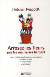 Arrosez les fleurs pas les mauvaises herbes ! - Couverture - Format classique