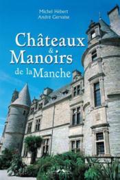 Chateaux Et Manoirs De La Manche - Couverture - Format classique