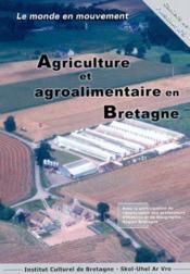 Le Monde En Mouvement ; Agriculture Et Agroalimentaire En Bretagne - Couverture - Format classique