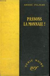 Passons La Monnaie. Collection : Serie Noire Sans Jaquette N° 98 - Couverture - Format classique