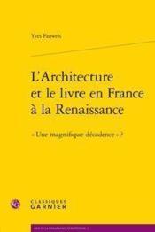 L'architecture et le livre en France à la renaissance ; une magnifique décadence ? - Couverture - Format classique