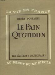 LE PAIN QUOTIDIEN. LA VIE EN FRANC EAU DEBUT DU XXe SIECLE. - Couverture - Format classique