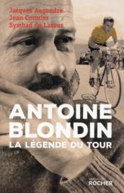 Antoine Blondin ; la légende du Tour - Couverture - Format classique