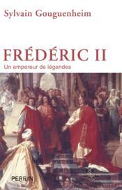 Frédéric II ; un empereur de légendes - Couverture - Format classique