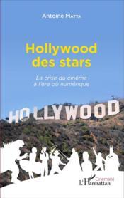 Hollywood des stars ; la crise du cinéma a l'ère du numérique - Couverture - Format classique