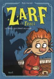 Zarf le troll ; le troll qui criait au loup - Couverture - Format classique