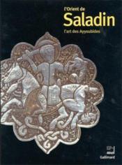 L'orient de Saladin ; l'art des ayyoubides - Couverture - Format classique