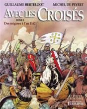 Avec les croisés t.1 ; des origines à 1162 - Couverture - Format classique