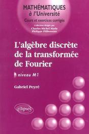 L'Algebre Discrete De La Transformee De Fourier Niveau M1 Cours Et Exercices Corriges - Intérieur - Format classique