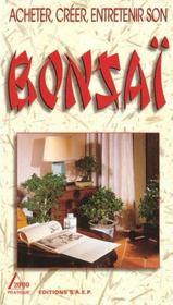 Bonsai ( Acheter, Creer, Entretenir Son ) - Intérieur - Format classique