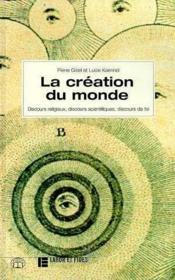 La creation du monde ; discours religieux, discours scientifiques, discours de foi - Couverture - Format classique
