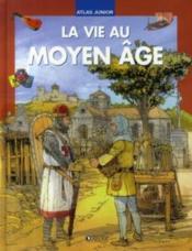 Atlas junior de la vie au Moyen Age - Couverture - Format classique